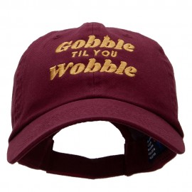 Gobble Til You Wobble Embroidered Garment Low Profile Dyed Cotton Twill Cap