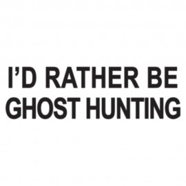 Words of I'd Rather Be Ghost Hunting Heat Transfers Sticker